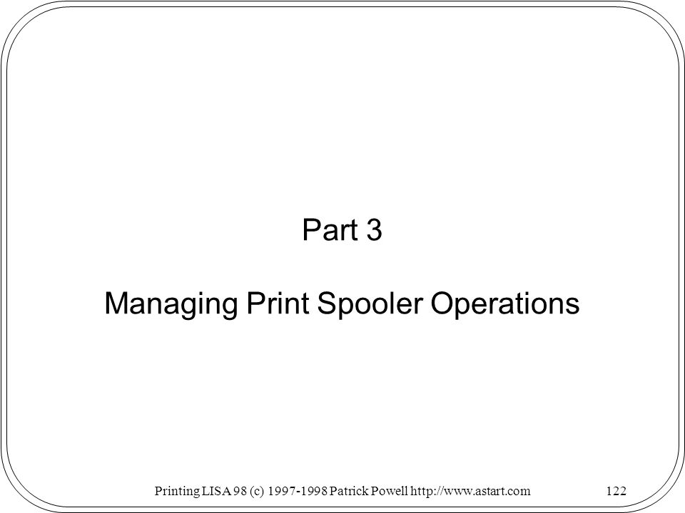 Printing LISA 98 (c) Patrick Powell   Part 3 Managing Print Spooler Operations