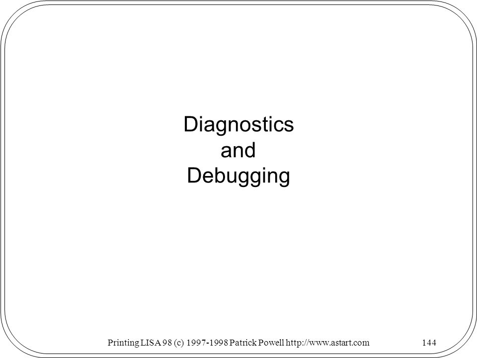 Printing LISA 98 (c) Patrick Powell   Diagnostics and Debugging