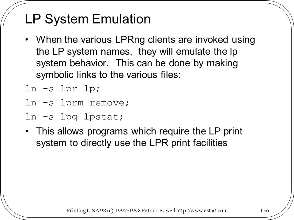 Printing LISA 98 (c) Patrick Powell   LP System Emulation When the various LPRng clients are invoked using the LP system names, they will emulate the lp system behavior.