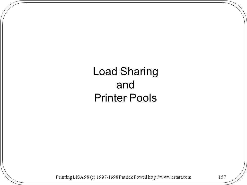 Printing LISA 98 (c) Patrick Powell   Load Sharing and Printer Pools