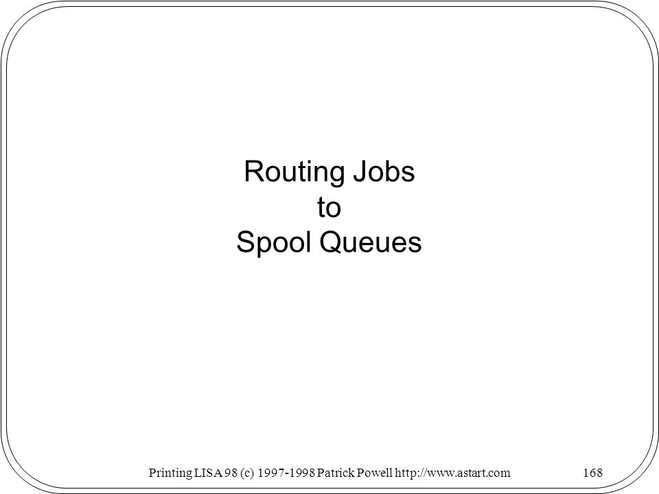 Printing LISA 98 (c) Patrick Powell   Routing Jobs to Spool Queues