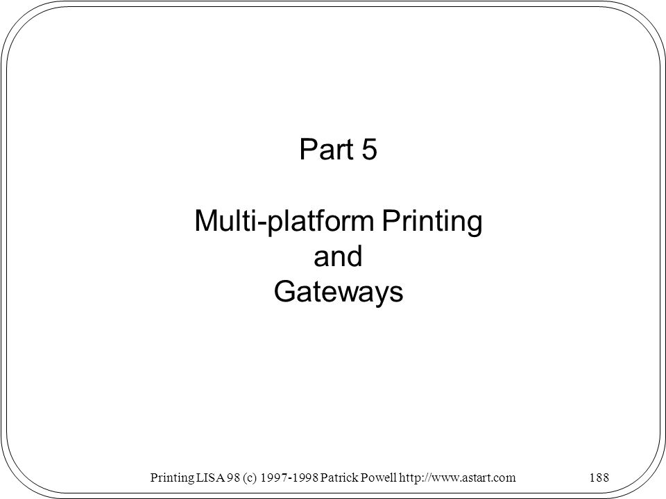 Printing LISA 98 (c) Patrick Powell   Part 5 Multi-platform Printing and Gateways