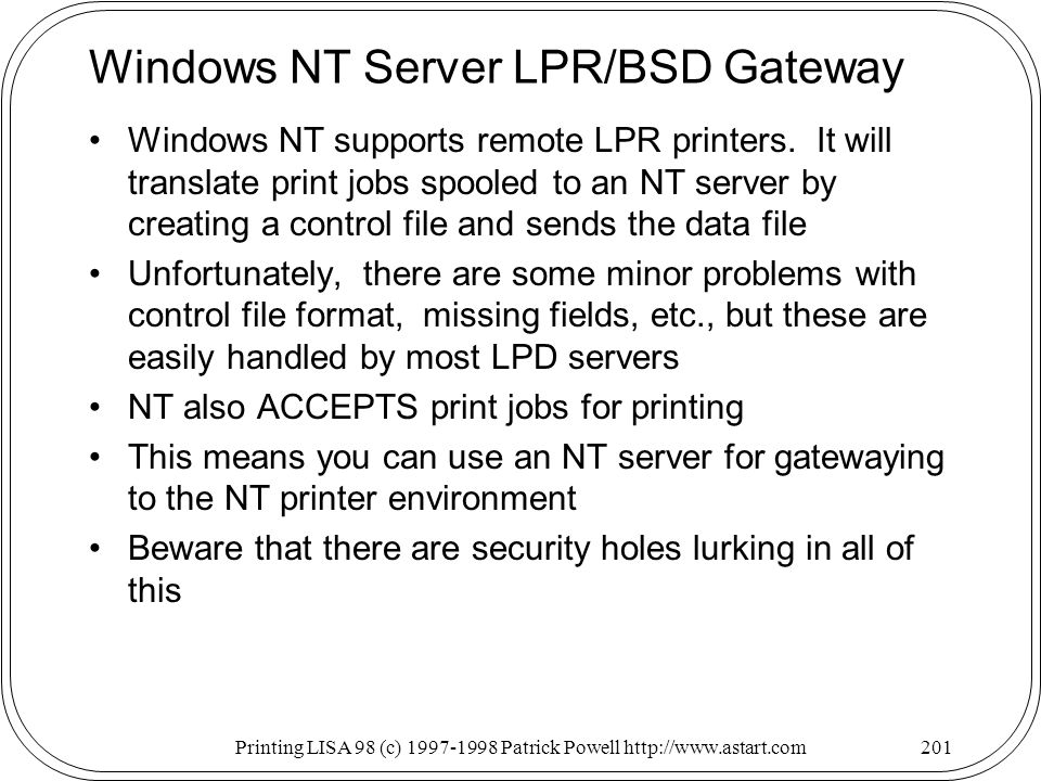 Printing LISA 98 (c) Patrick Powell   Windows NT Server LPR/BSD Gateway Windows NT supports remote LPR printers.