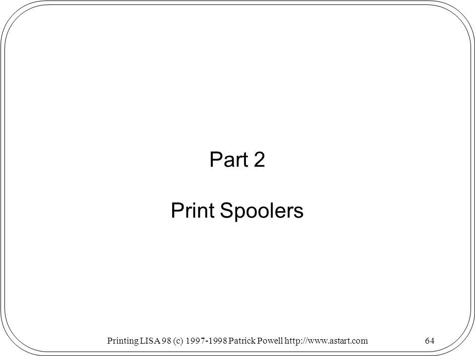 Printing LISA 98 (c) 1997-1998 Patrick Powell http://www.astart.com64 Part 2 Print Spoolers
