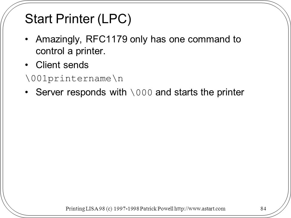 Printing LISA 98 (c) Patrick Powell   Start Printer (LPC) Amazingly, RFC1179 only has one command to control a printer.