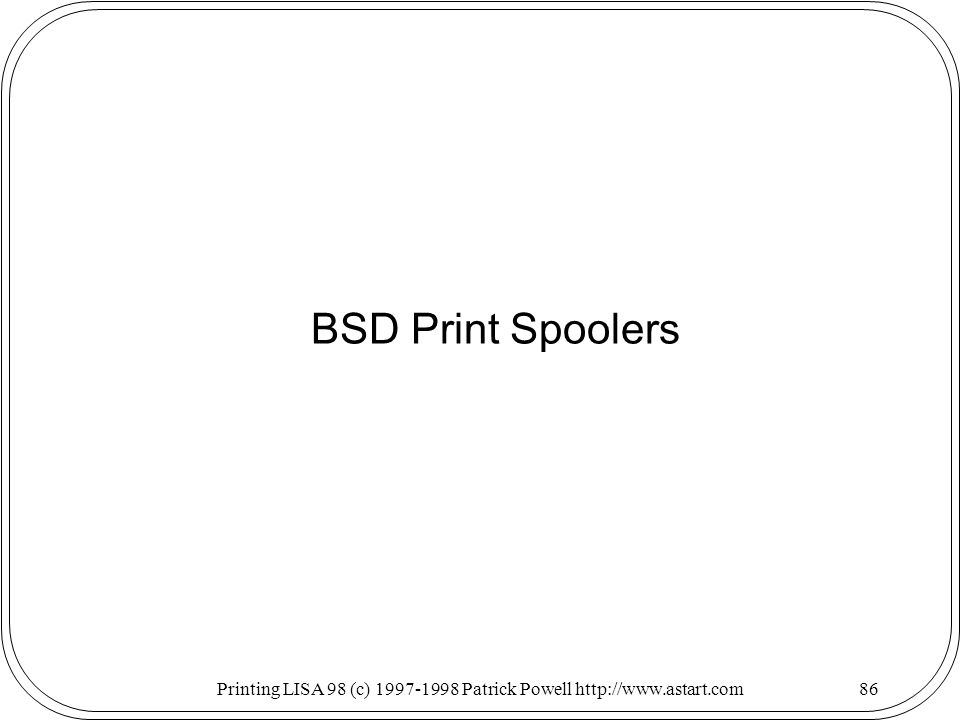 Printing LISA 98 (c) 1997-1998 Patrick Powell http://www.astart.com86 BSD Print Spoolers