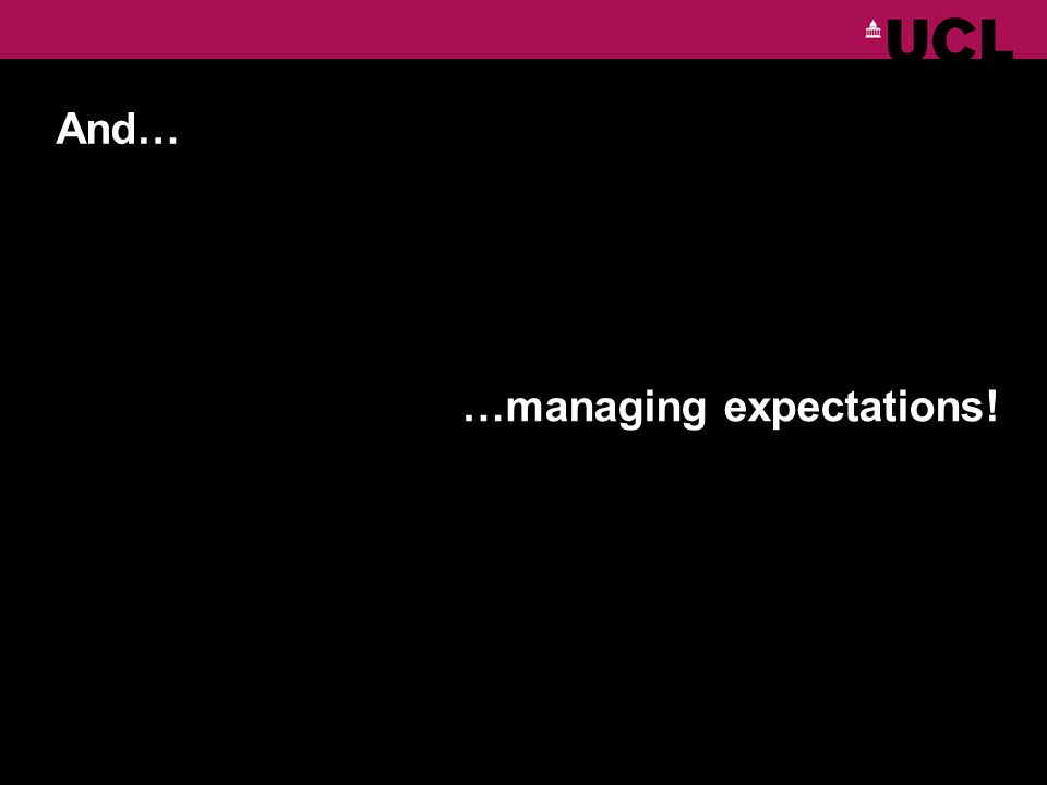 And… …managing expectations!