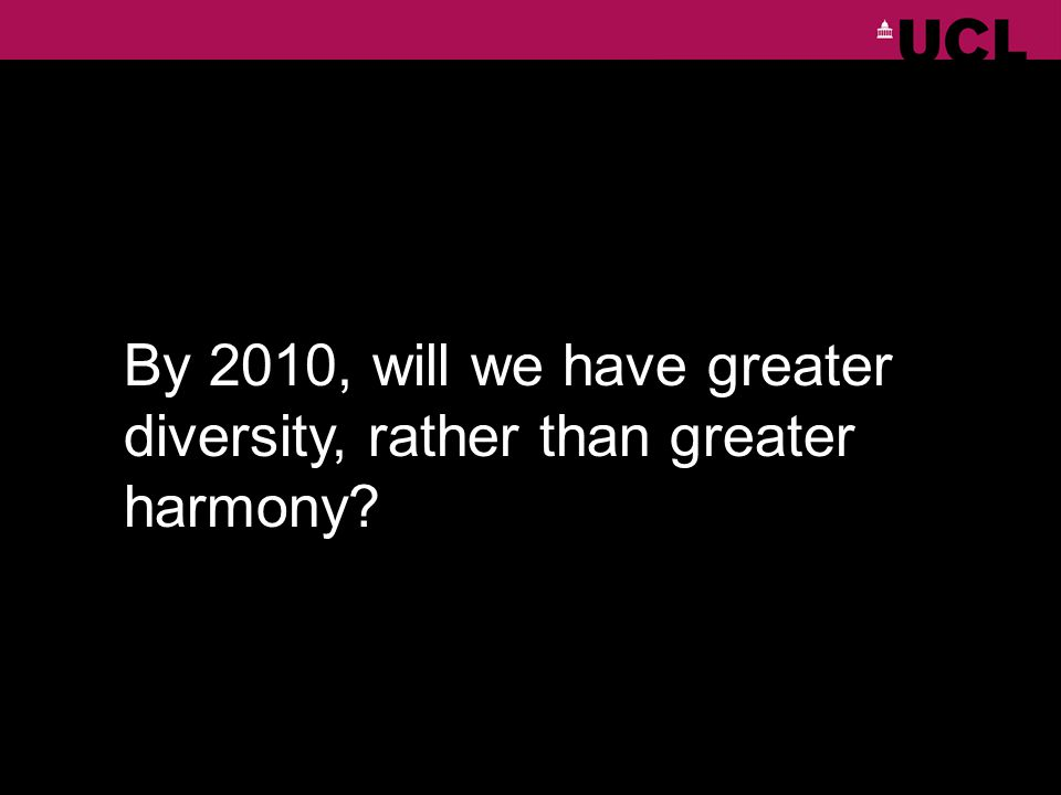 By 2010, will we have greater diversity, rather than greater harmony