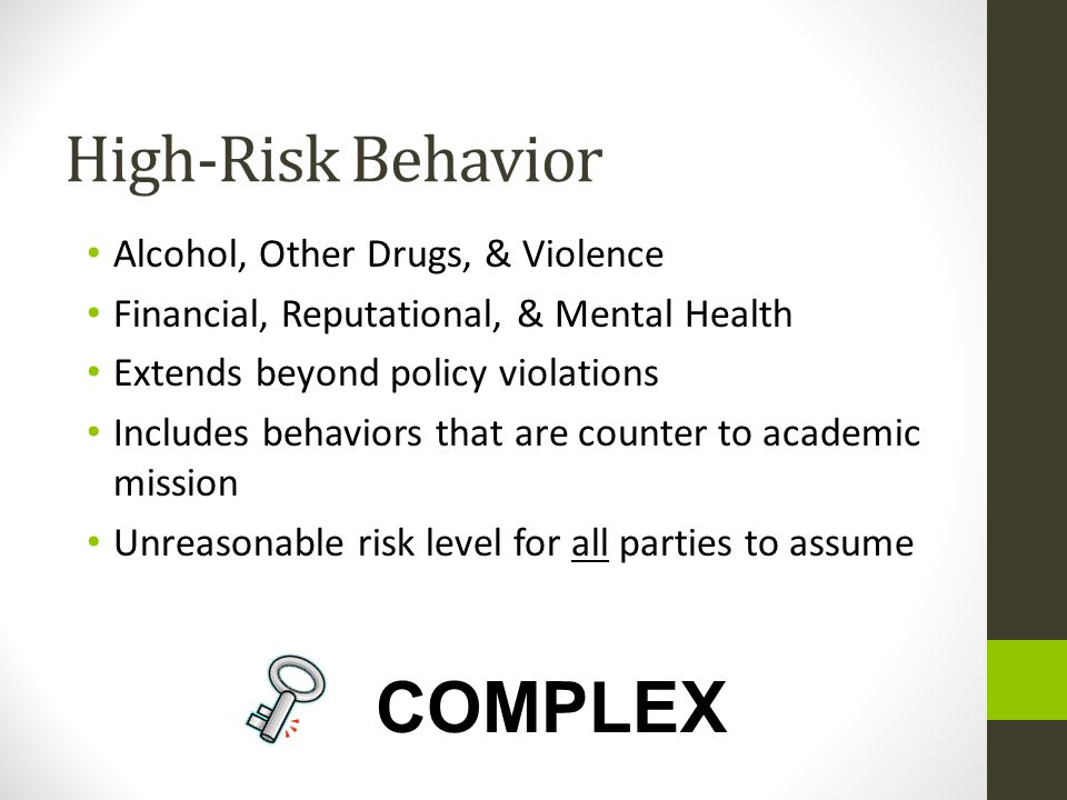 High-Risk Behavior Alcohol, Other Drugs, & Violence Financial, Reputational, & Mental Health Extends beyond policy violations Includes behaviors that