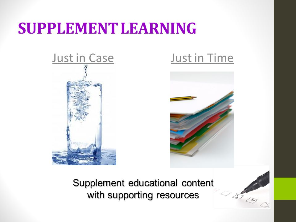 SUPPLEMENT LEARNING Just in TimeJust in Case Supplement educational content with supporting resources