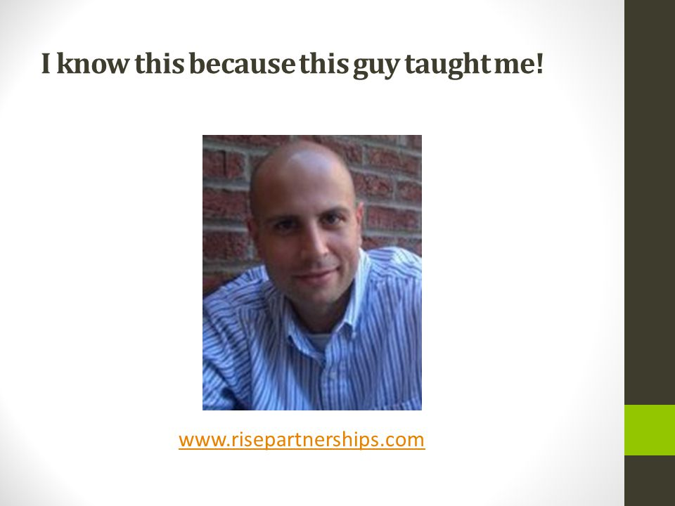 I know this because this guy taught me! www.risepartnerships.com
