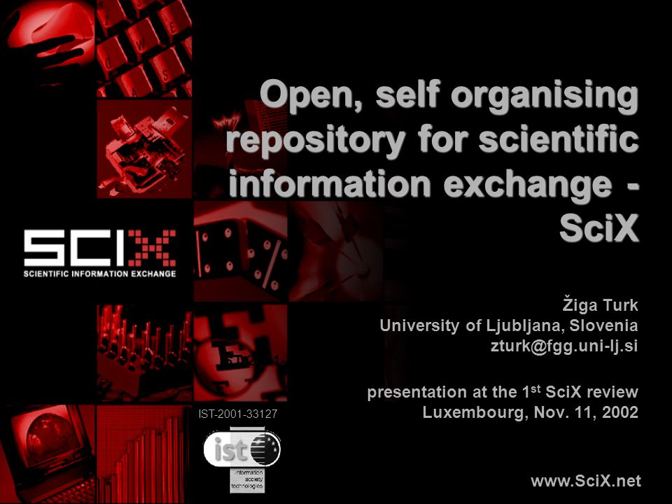 IST-2001-33127 Open, self organising repository for scientific information exchange - SciX Žiga Turk University of Ljubljana, Slovenia zturk@fgg.uni-l