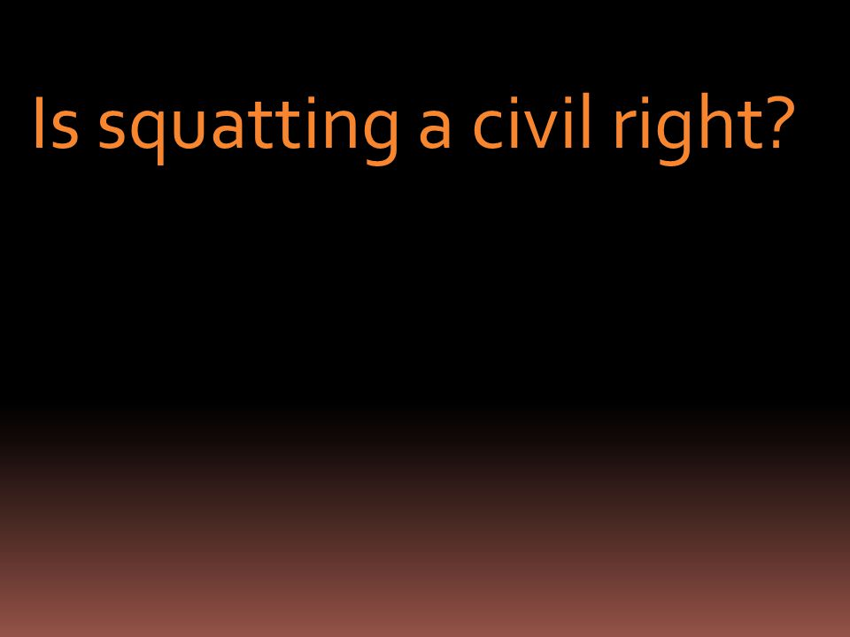 Is squatting a civil right
