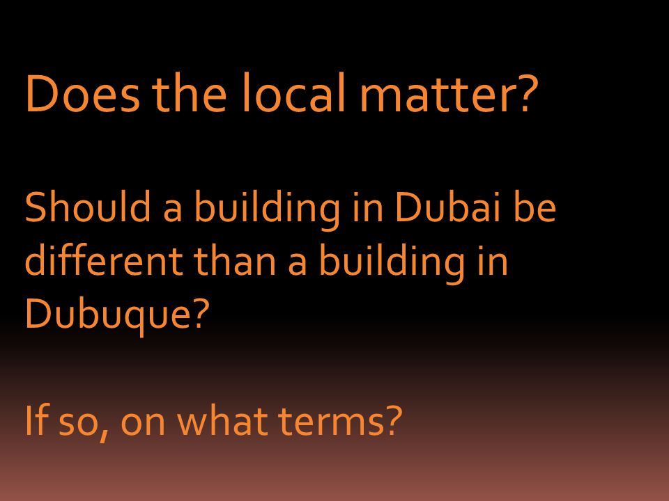Does the local matter. Should a building in Dubai be different than a building in Dubuque.