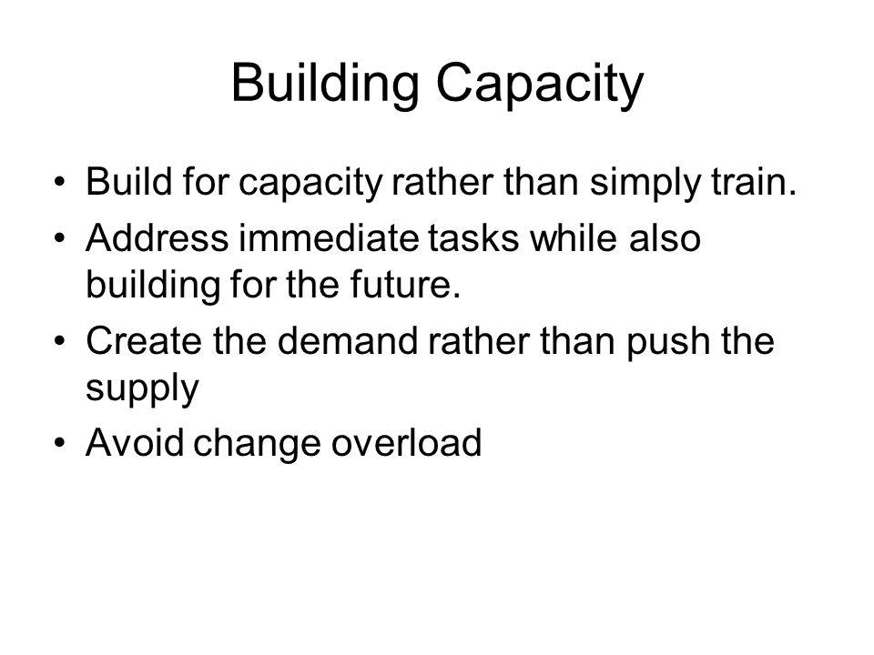 Building Capacity Build for capacity rather than simply train.