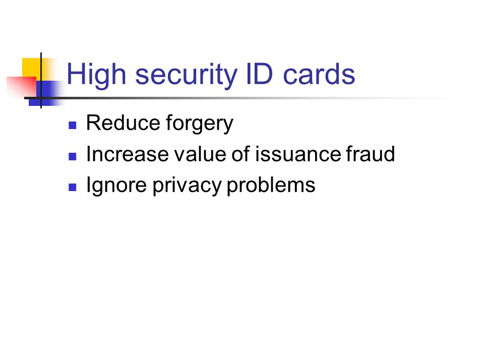 High security ID cards Reduce forgery Increase value of issuance fraud Ignore privacy problems