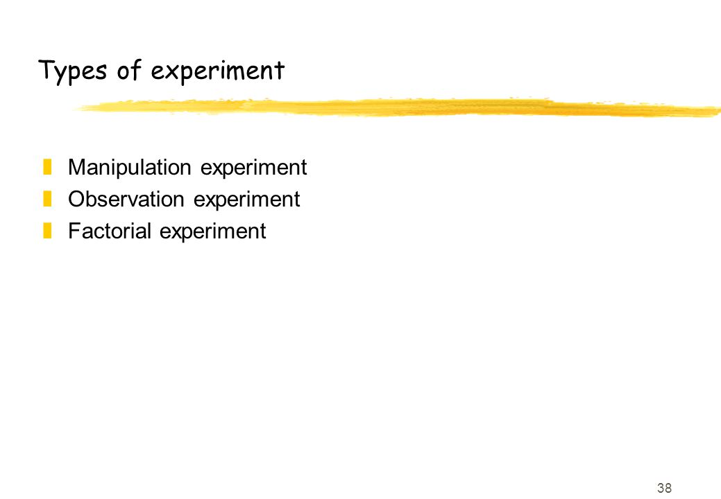 38 Types of experiment zManipulation experiment zObservation experiment zFactorial experiment