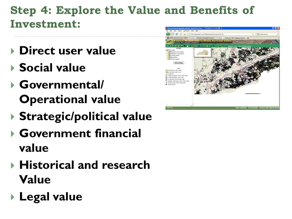 Step 4: Explore the Value and Benefits of Investment: Direct user value Social value Governmental/ Operational value Strategic/political value Governm