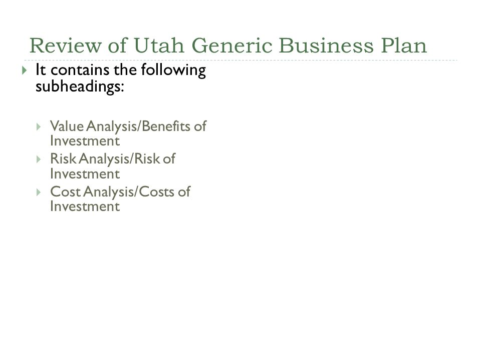 Review of Utah Generic Business Plan It contains the following subheadings: Value Analysis/Benefits of Investment Risk Analysis/Risk of Investment Cos