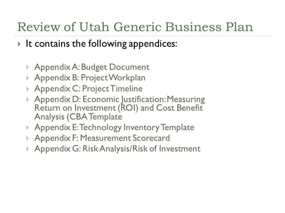 Review of Utah Generic Business Plan It contains the following appendices: Appendix A: Budget Document Appendix B: Project Workplan Appendix C: Projec