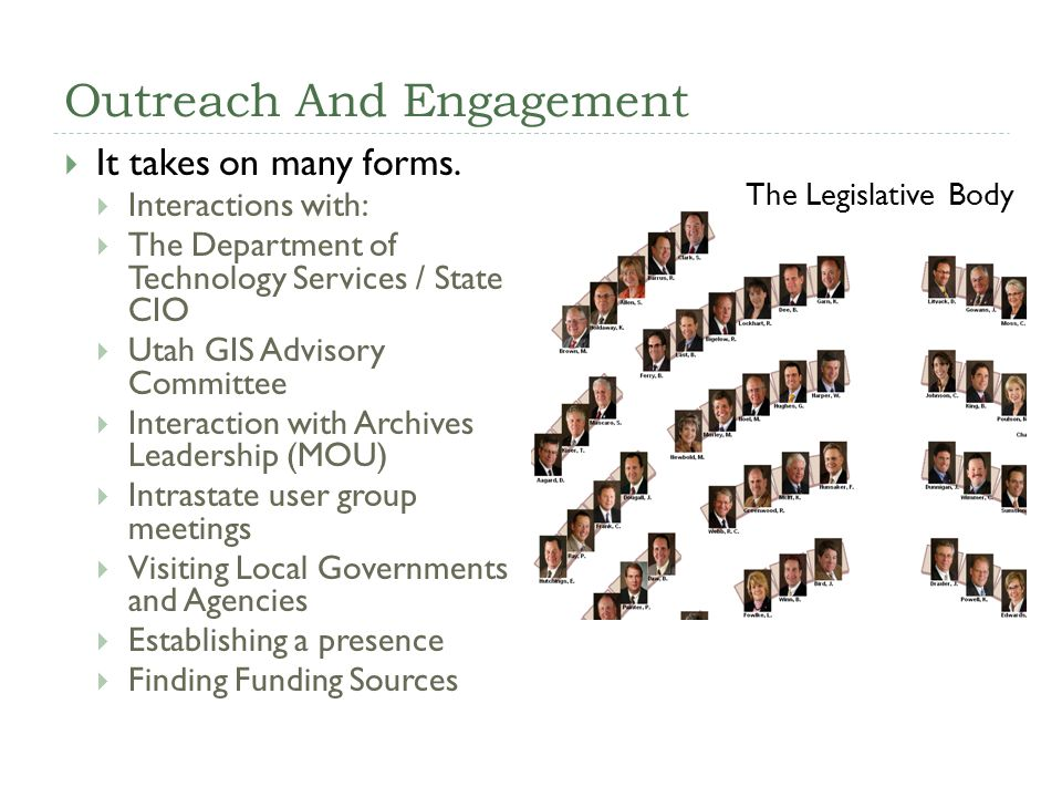 Outreach And Engagement It takes on many forms. Interactions with: The Department of Technology Services / State CIO Utah GIS Advisory Committee Inter