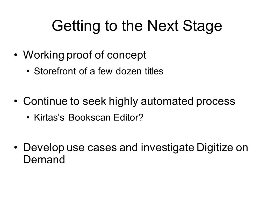 Getting to the Next Stage Working proof of concept Storefront of a few dozen titles Continue to seek highly automated process Kirtass Bookscan Editor.