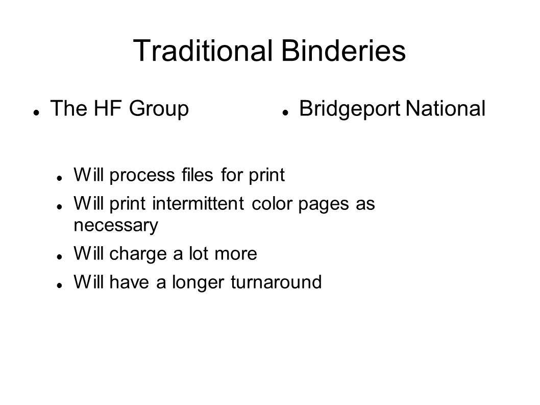 Traditional Binderies The HF Group Will process files for print Will print intermittent color pages as necessary Will charge a lot more Will have a longer turnaround Bridgeport National