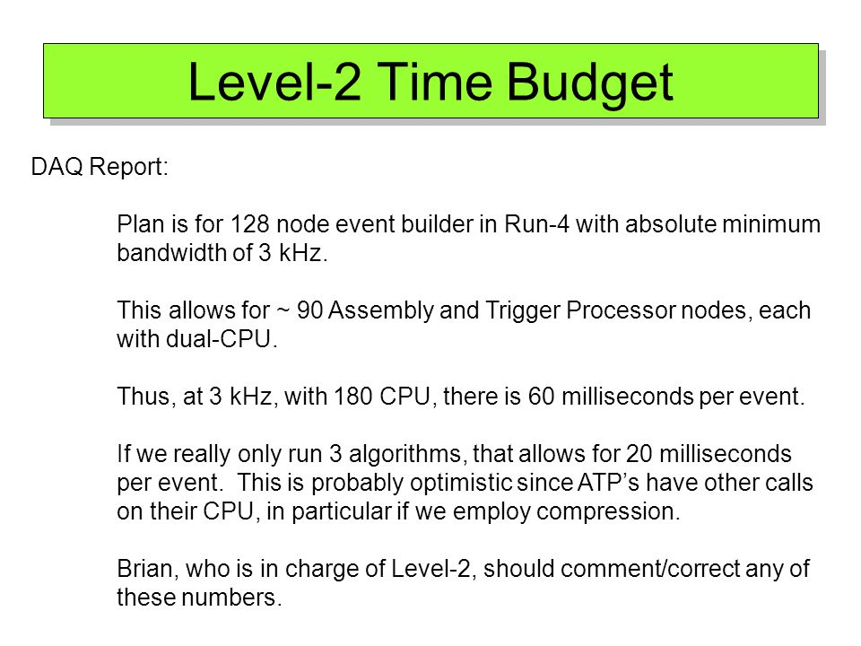 Level-2 Time Budget DAQ Report: Plan is for 128 node event builder in Run-4 with absolute minimum bandwidth of 3 kHz.