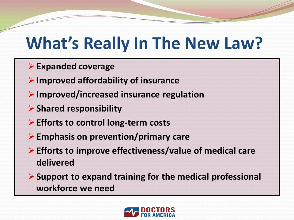 Whats Really In The New Law? Expanded coverage Improved affordability of insurance Improved/increased insurance regulation Shared responsibility Effor