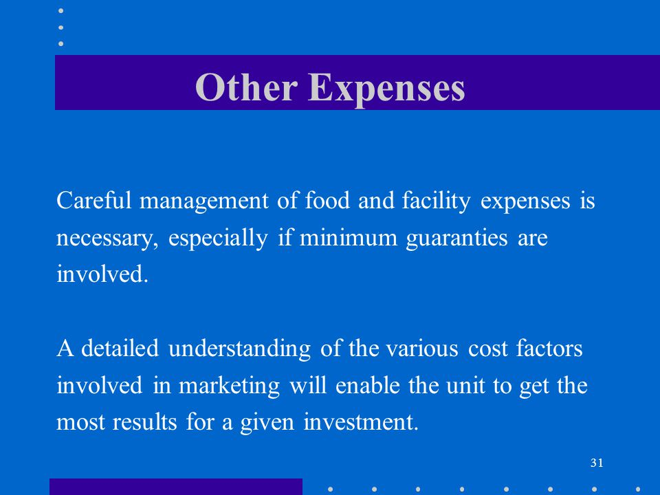 31 Other Expenses Careful management of food and facility expenses is necessary, especially if minimum guaranties are involved. A detailed understandi
