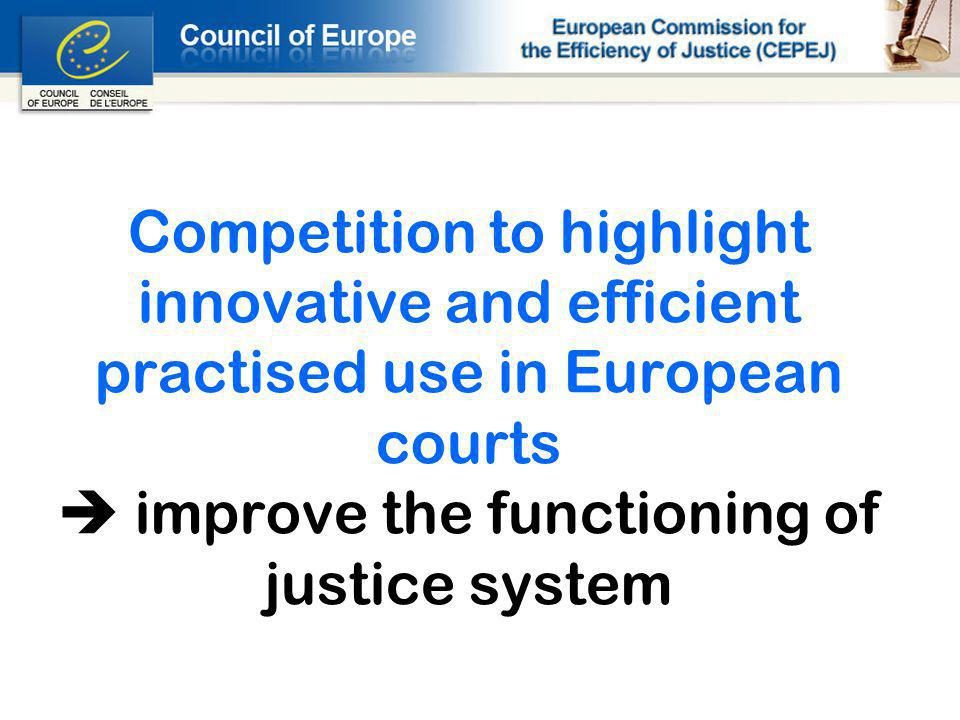 Competition to highlight innovative and efficient practised use in European courts improve the functioning of justice system
