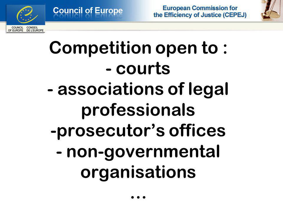 Competition open to : - courts - associations of legal professionals -prosecutors offices - non-governmental organisations …