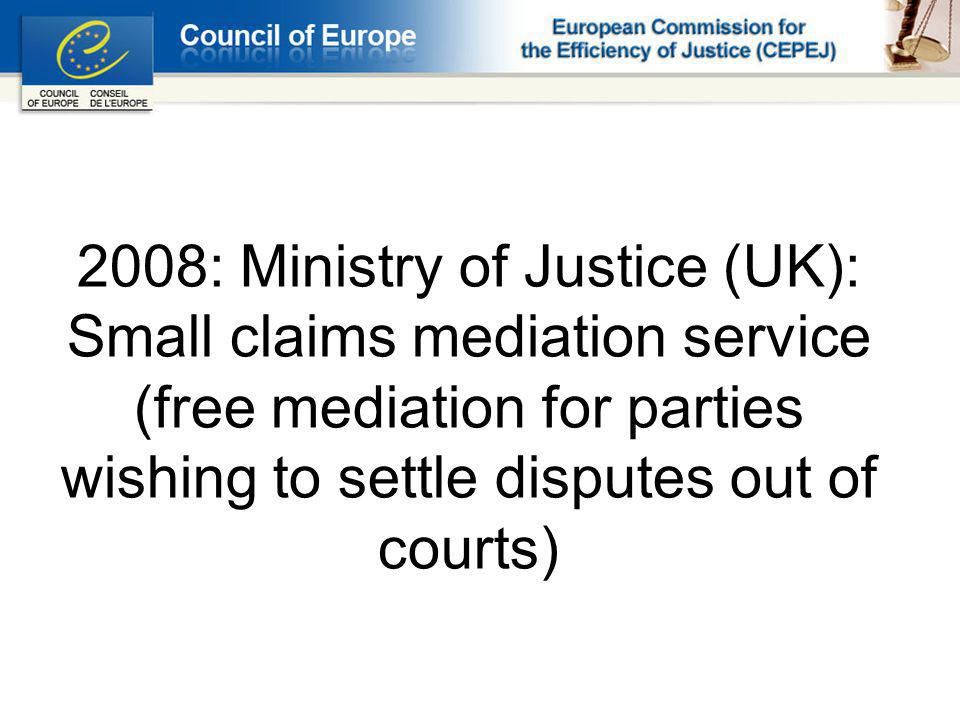 2008: Ministry of Justice (UK): Small claims mediation service (free mediation for parties wishing to settle disputes out of courts)
