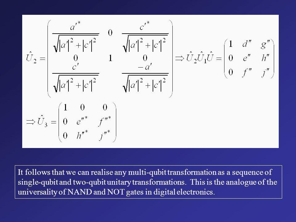 We can break up any multi-qubit unitray transformation into a sequence of two- state transformations: