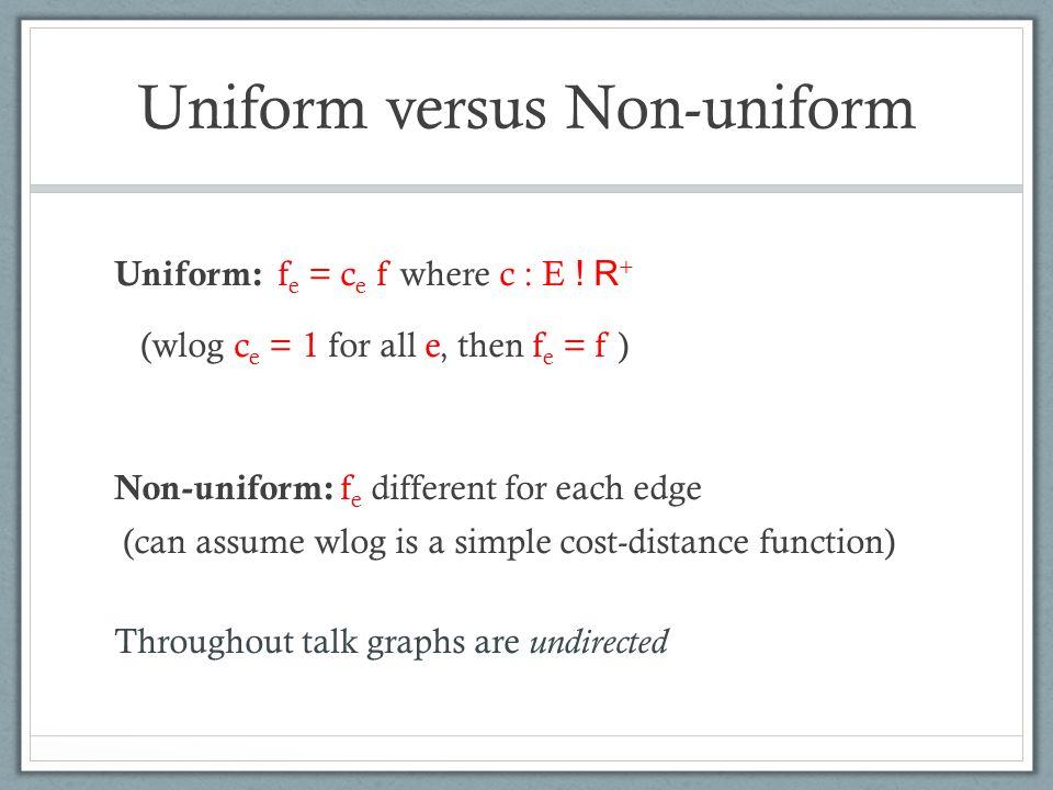 Uniform versus Non-uniform Uniform: f e = c e f where c : E .