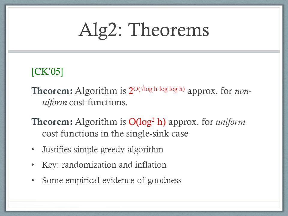 Alg2: Theorems [CK 05] Theorem: Algorithm is 2 O(log h log log h) approx.