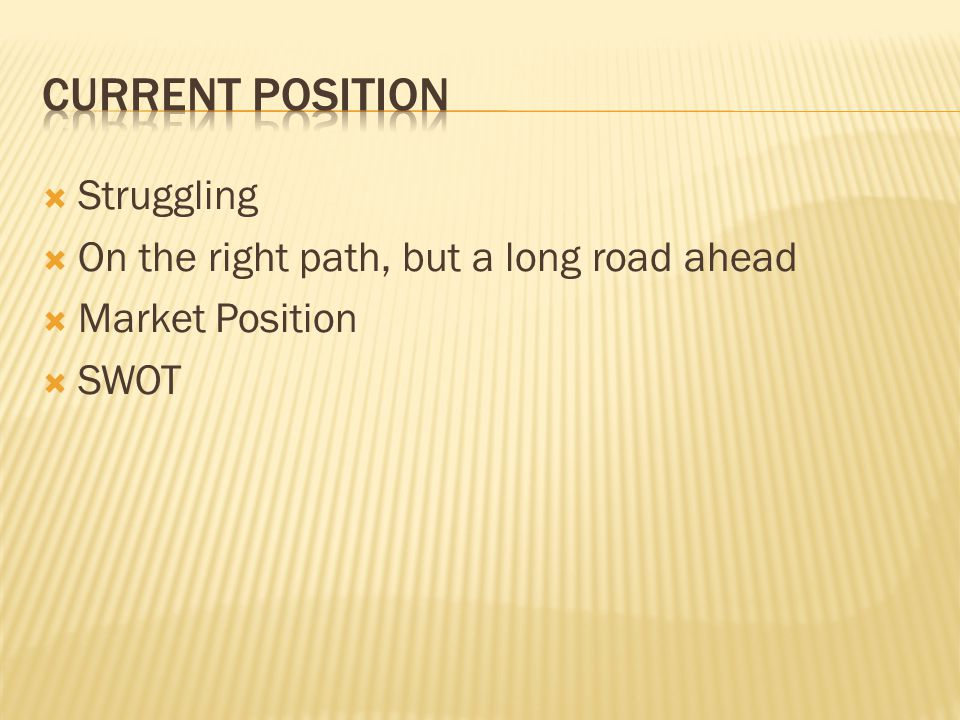 Struggling On the right path, but a long road ahead Market Position SWOT