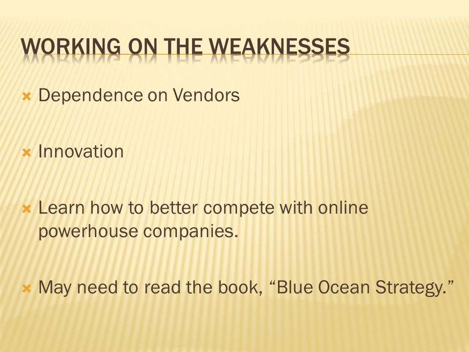 Dependence on Vendors Innovation Learn how to better compete with online powerhouse companies. May need to read the book, Blue Ocean Strategy.