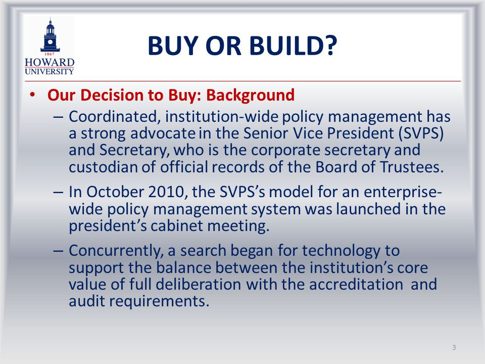 BUY OR BUILD.Search for Technology: Our Needs – Transparency in who makes policy and how.