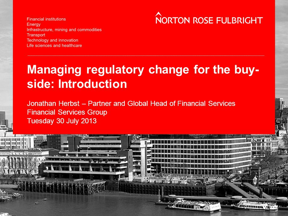 Managing regulatory change for the buy- side: Introduction Jonathan Herbst – Partner and Global Head of Financial Services Financial Services Group Tu