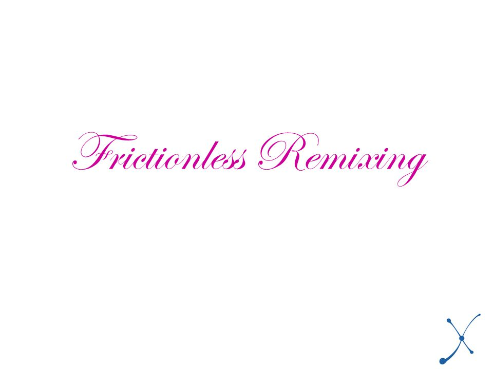 Frictionless Remixing