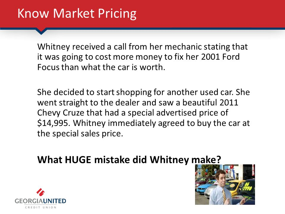 Know Market Pricing Whitney received a call from her mechanic stating that it was going to cost more money to fix her 2001 Ford Focus than what the car is worth.