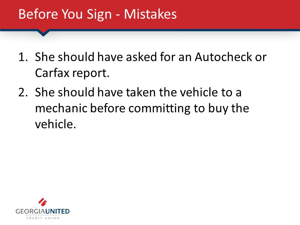 Before You Sign - Mistakes 1.She should have asked for an Autocheck or Carfax report.