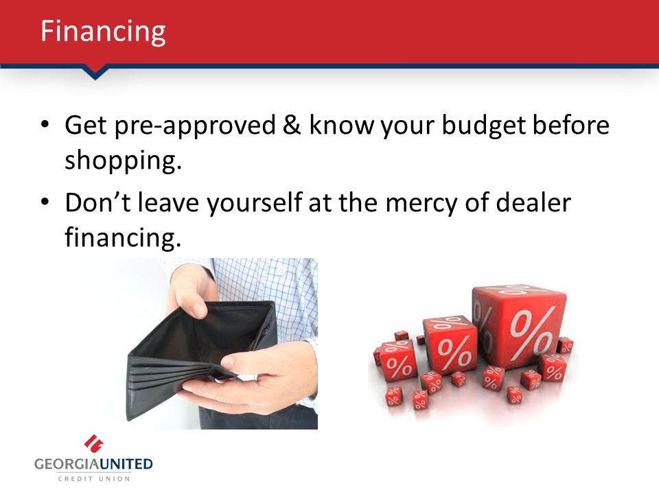 Financing Get pre-approved & know your budget before shopping.