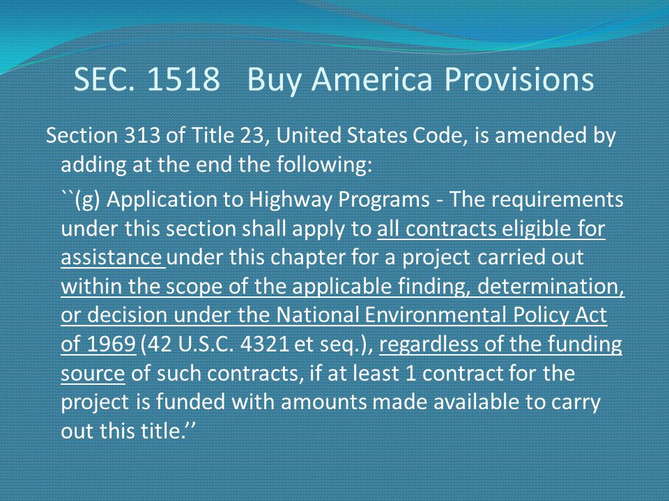 SEC. 1518 Buy America Provisions Section 313 of Title 23, United States Code, is amended by adding at the end the following: ``(g) Application to High