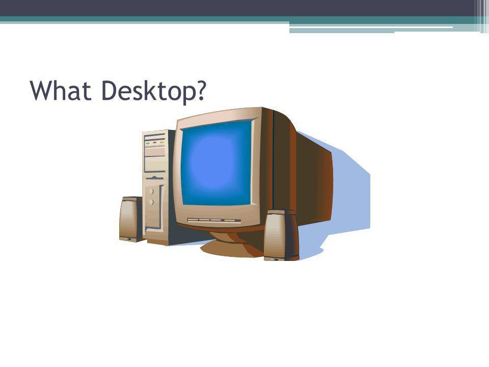 What Desktop