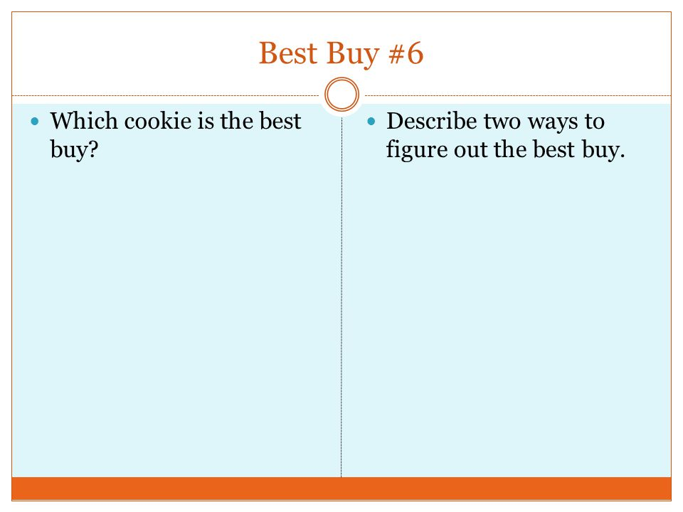 Best Buy #6 Which cookie is the best buy Describe two ways to figure out the best buy.