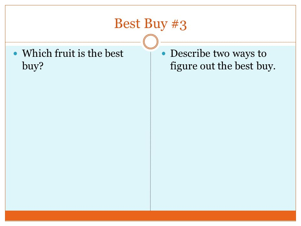 Best Buy #3 Which fruit is the best buy Describe two ways to figure out the best buy.