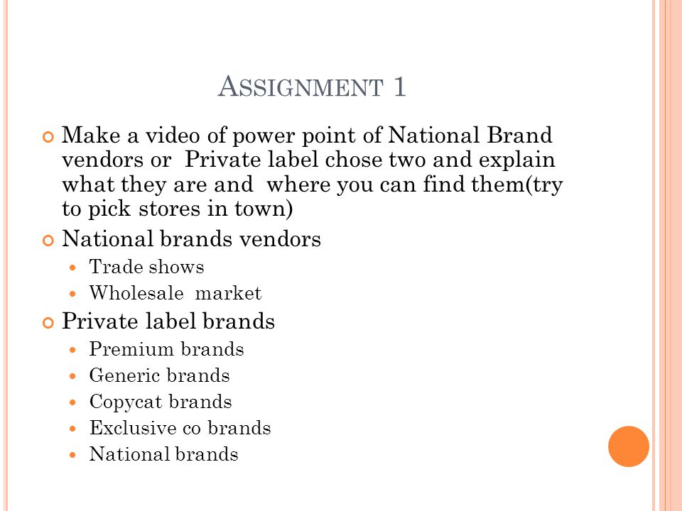 A SSIGNMENT 1 Make a video of power point of National Brand vendors or Private label chose two and explain what they are and where you can find them(t