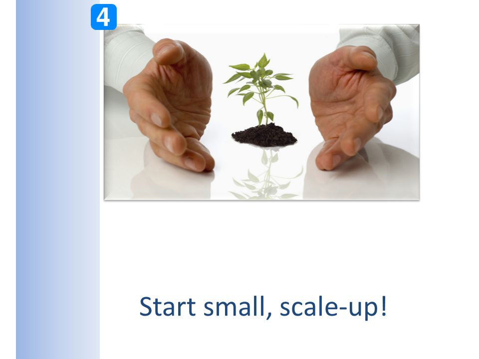 Start small, scale-up!